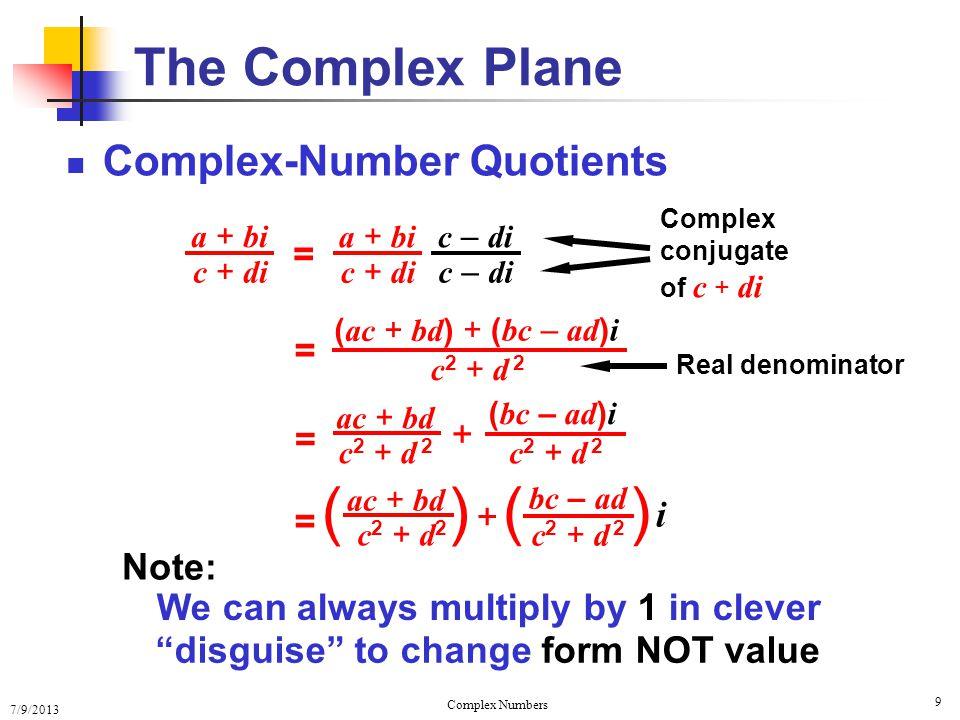 7/9/2013 Complex Numbers 9 Complex-Number Quotients The Complex Plane a + bi c + di = ( bc – ad ) i + ( ac + bd ) c2 + d 2c2 + d 2 = ac + bd c2 + d 2c