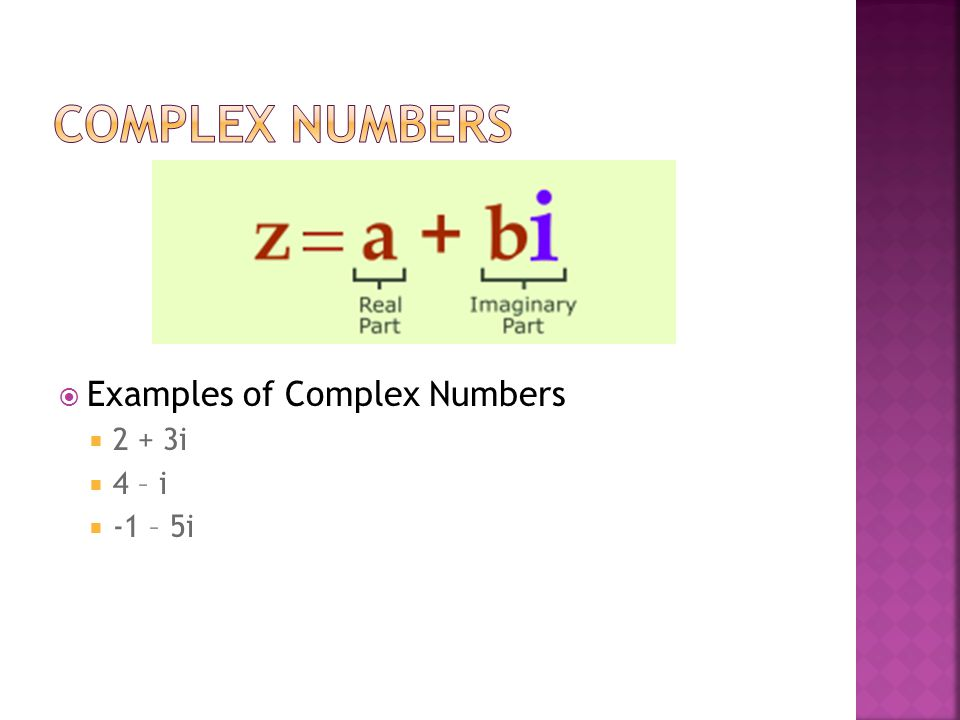 Examples of Complex Numbers 2 + 3i 4 – i -1 – 5i