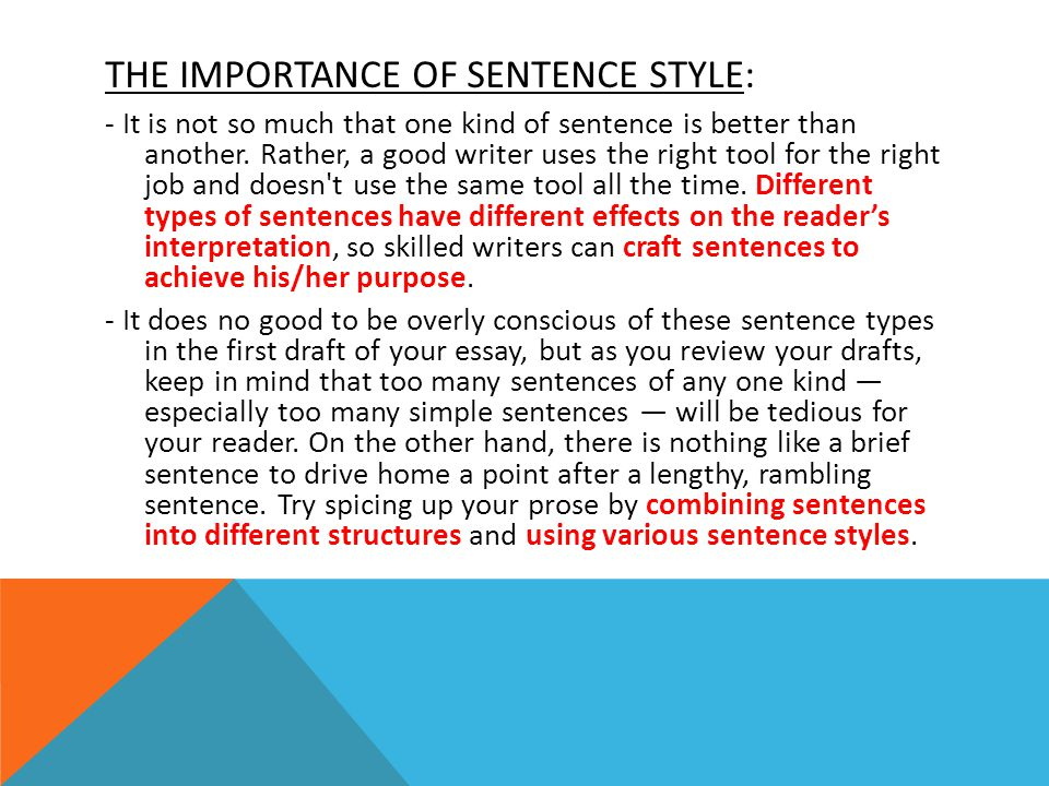 THE IMPORTANCE OF SENTENCE STYLE: - It is not so much that one kind of sentence is better than another.