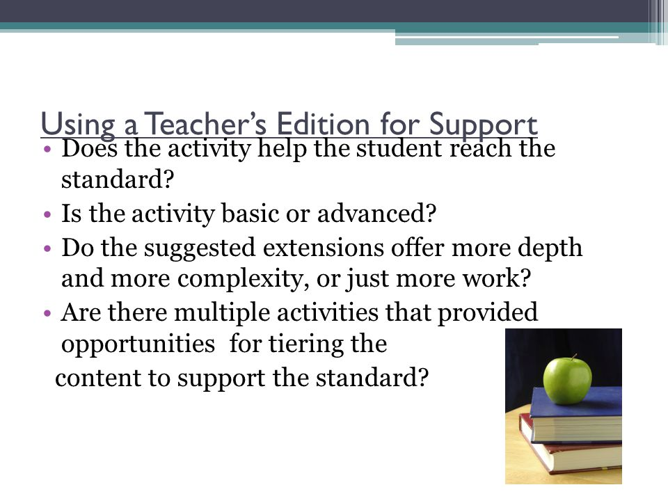 Using a Teachers Edition for Support Does the activity help the student reach the standard.