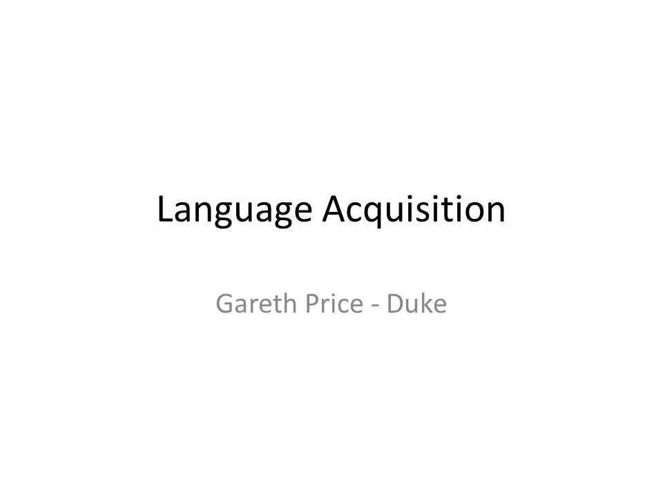 Language Acquisition Gareth Price - Duke