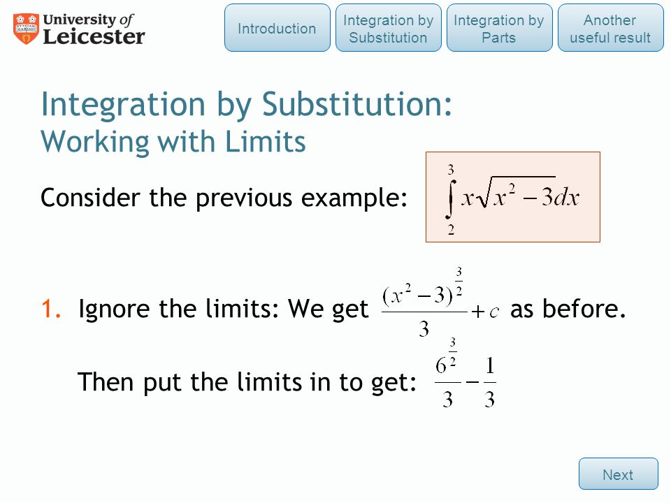 Integration by Substitution: Working with Limits Consider the previous example: 1.Ignore the limits: We get as before.
