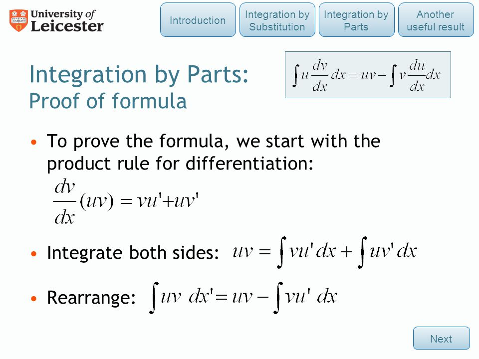 Integration by Parts: Proof of formula To prove the formula, we start with the product rule for differentiation: Integrate both sides: Rearrange: Next Integration by Parts Integration by Substitution Another useful result Introduction