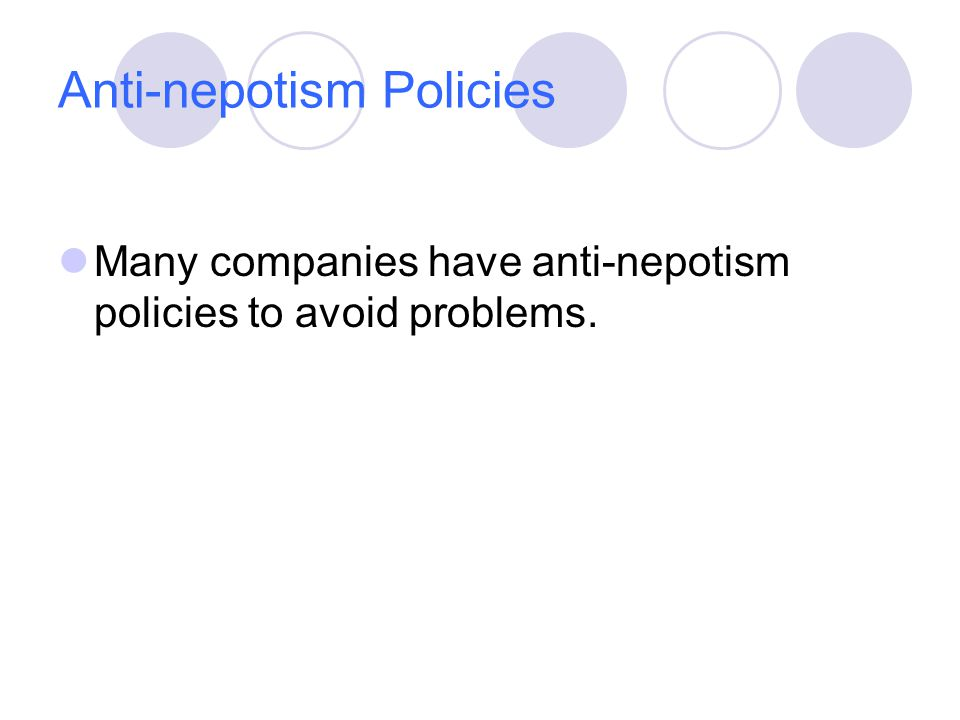 Anti-nepotism Policies Many companies have anti-nepotism policies to avoid problems.