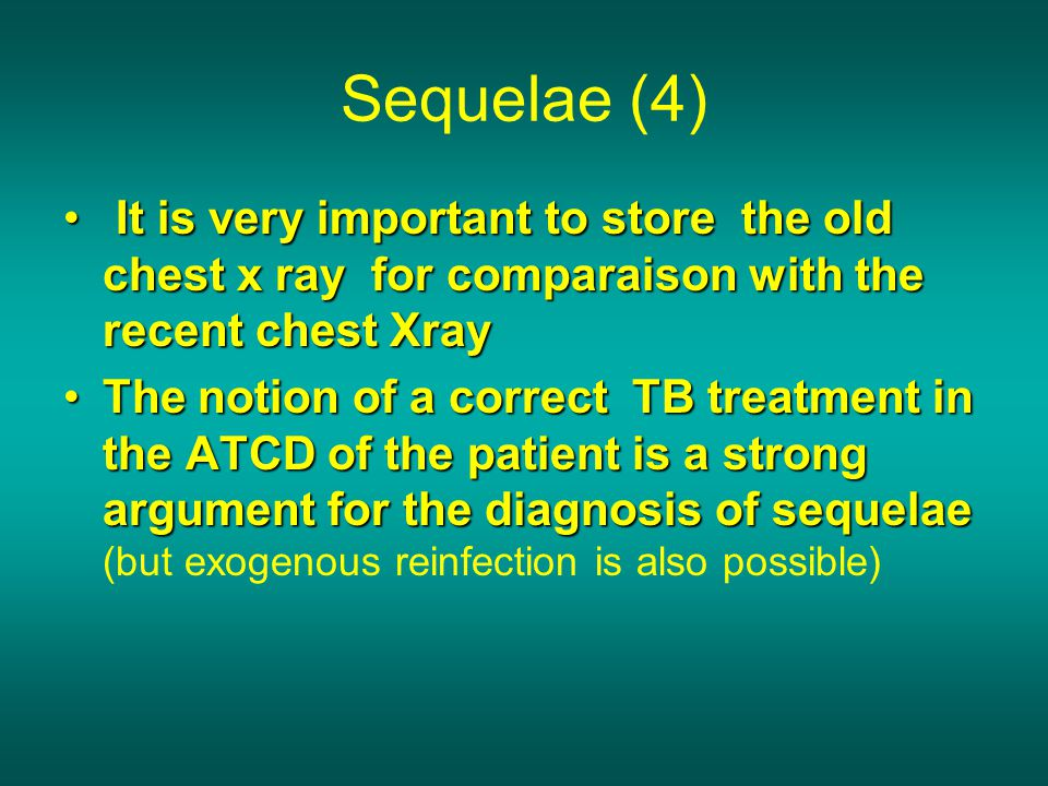 Sequelae (4) It is very important to store the old chest x ray for comparaison with the recent chest Xray It is very important to store the old chest