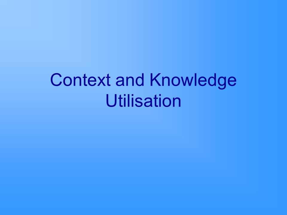 Context and Knowledge Utilisation