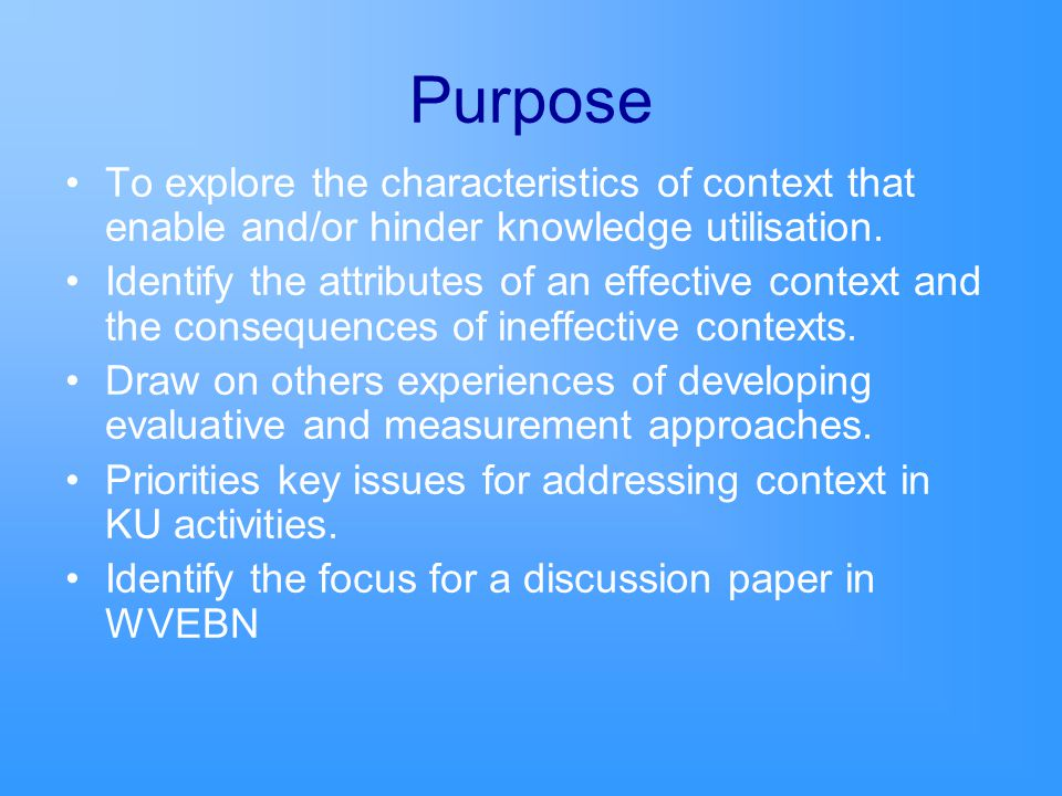 Programme 0830Welcome and overview 0845 0900 Introduction to Concept Analysis Concept analysis attributes work-groups and feedback 1000 1045 Concept analysis themed groups – antecedents and consequences Feedback from groups 1115 1200 1230 Tools to evaluate context – presentations Prioritisation of key issues to address Close