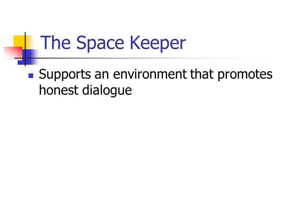 The Space Keeper Supports an environment that promotes honest dialogue