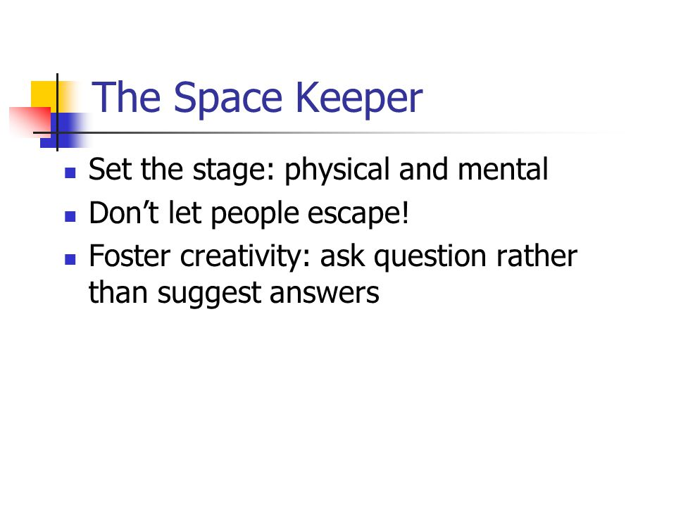 The Space Keeper Set the stage: physical and mental Dont let people escape.