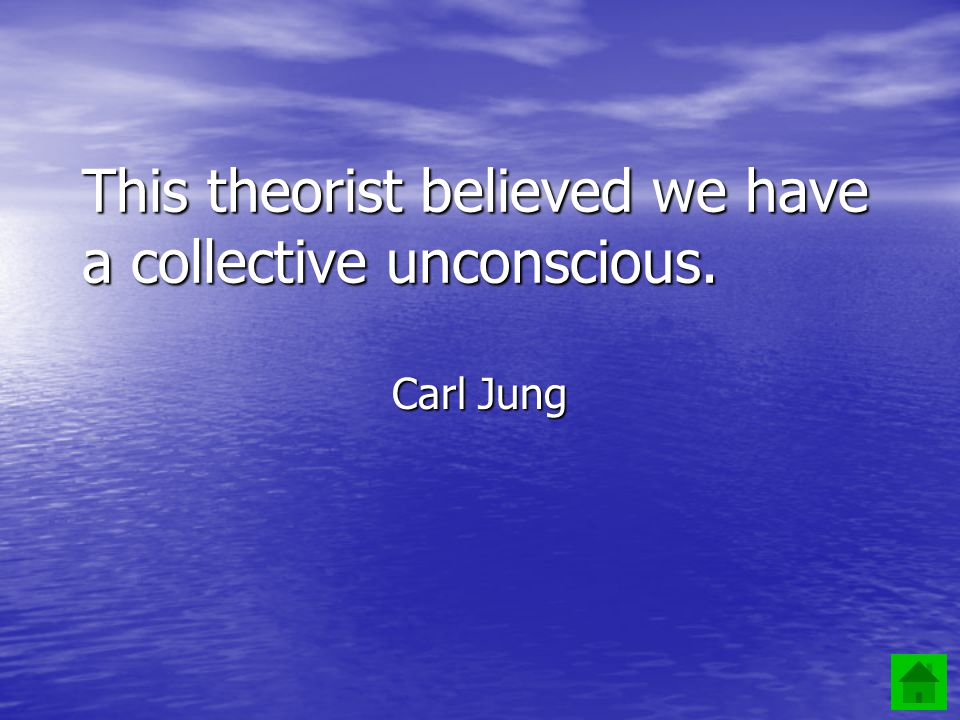 3 This theorist believed we have a collective unconscious. Carl Jung
