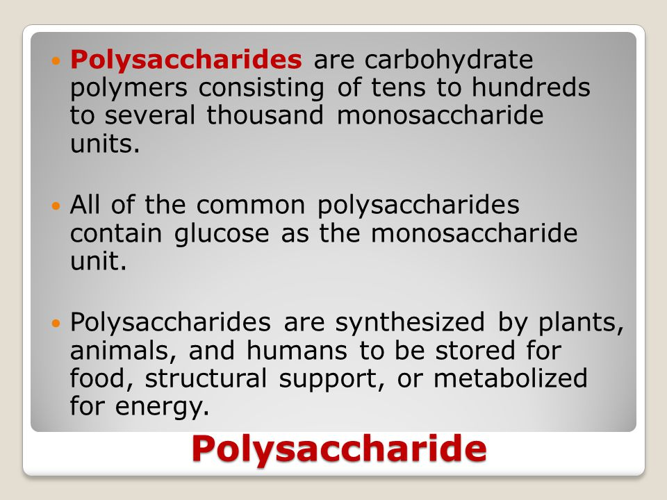Polysaccharides are carbohydrate polymers consisting of tens to hundreds to several thousand monosaccharide units.