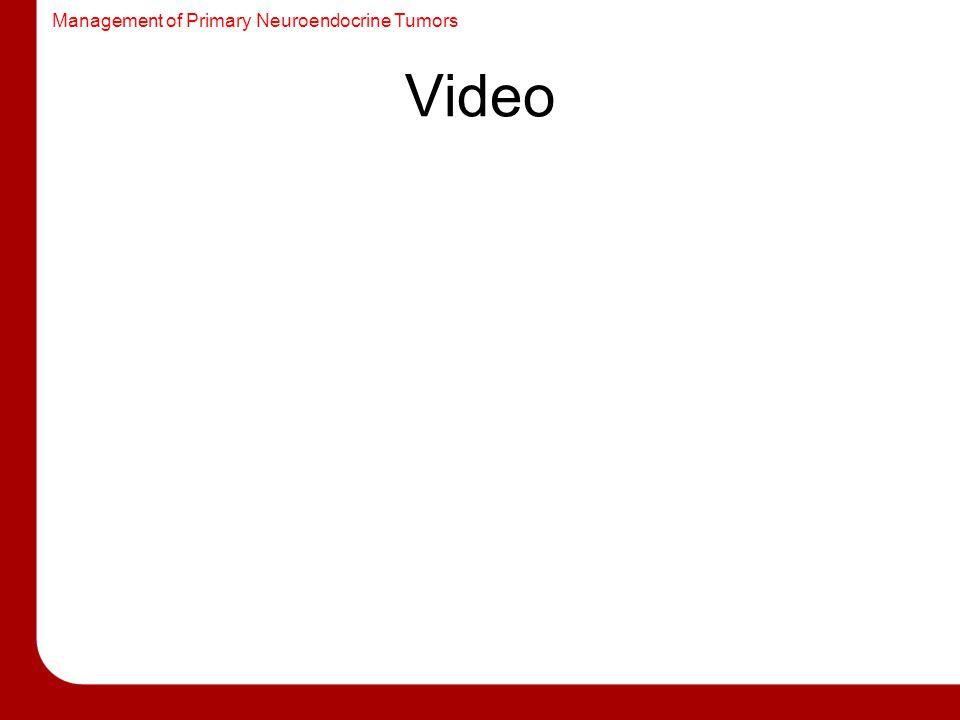 Management of Primary Neuroendocrine Tumors Video