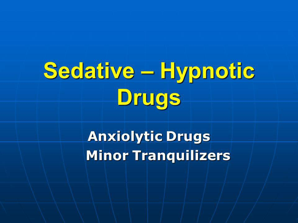 Sedative – Hypnotic Drugs Anxiolytic Drugs Minor Tranquilizers Minor Tranquilizers