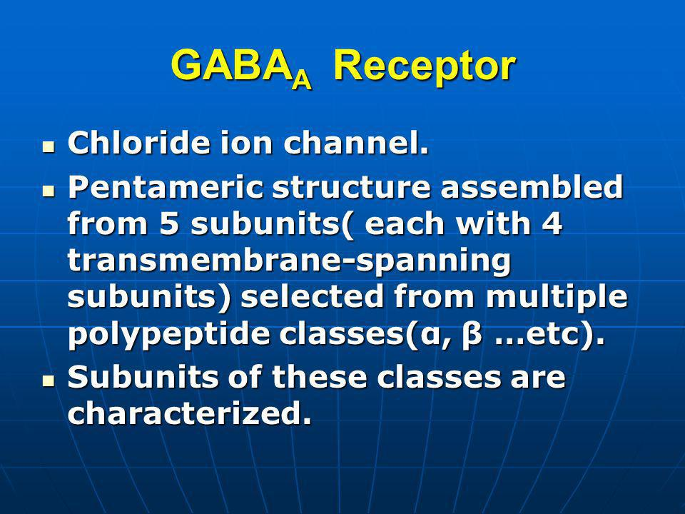 GABA A Receptor Chloride ion channel. Chloride ion channel. Pentameric structure assembled from 5 subunits( each with 4 transmembrane-spanning subunit