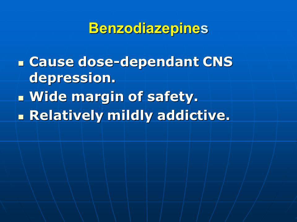 Benzodiazepines Cause dose-dependant CNS depression. Cause dose-dependant CNS depression. Wide margin of safety. Wide margin of safety. Relatively mil