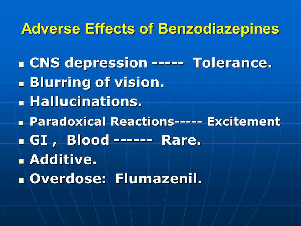Adverse Effects of Benzodiazepines CNS depression ----- Tolerance.