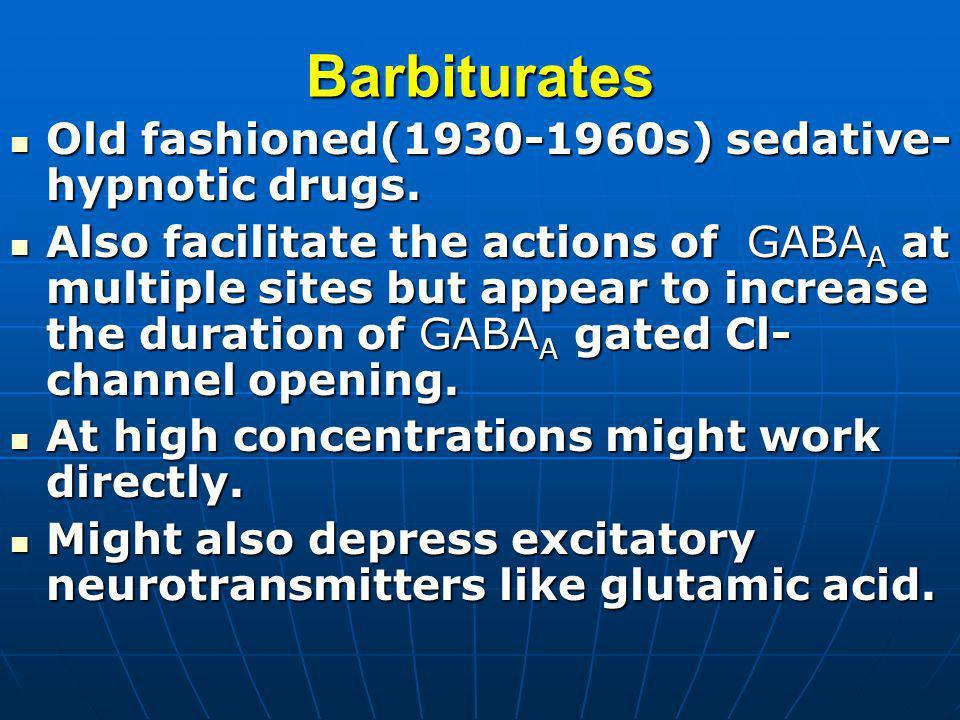 Barbiturates Old fashioned(1930-1960s) sedative- hypnotic drugs. Old fashioned(1930-1960s) sedative- hypnotic drugs. Also facilitate the actions of GA
