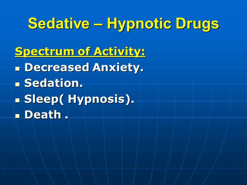 Sedative – Hypnotic Drugs Spectrum of Activity: Decreased Anxiety.