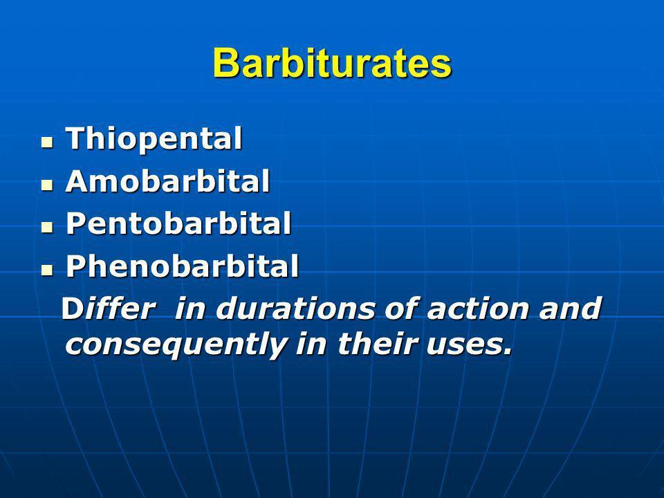 Barbiturates Thiopental Thiopental Amobarbital Amobarbital Pentobarbital Pentobarbital Phenobarbital Phenobarbital Differ in durations of action and c