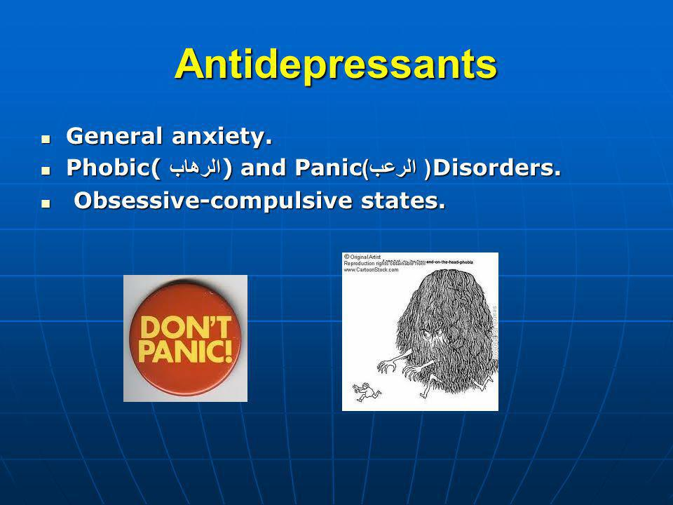 Antidepressants General anxiety. General anxiety. Phobic( الرهاب ) and Panic الرعب ) (Disorders. Phobic( الرهاب ) and Panic الرعب ) (Disorders. Obsess