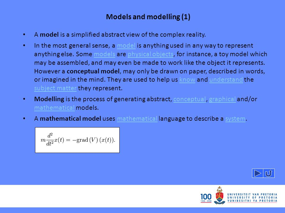 Models and modelling (1) A model is a simplified abstract view of the complex reality. In the most general sense, a model is anything used in any way