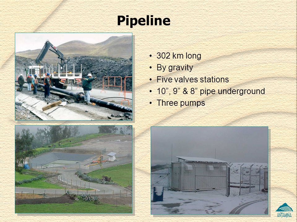Pipeline 302 km long By gravity Five valves stations 10, 9 & 8 pipe underground Three pumps