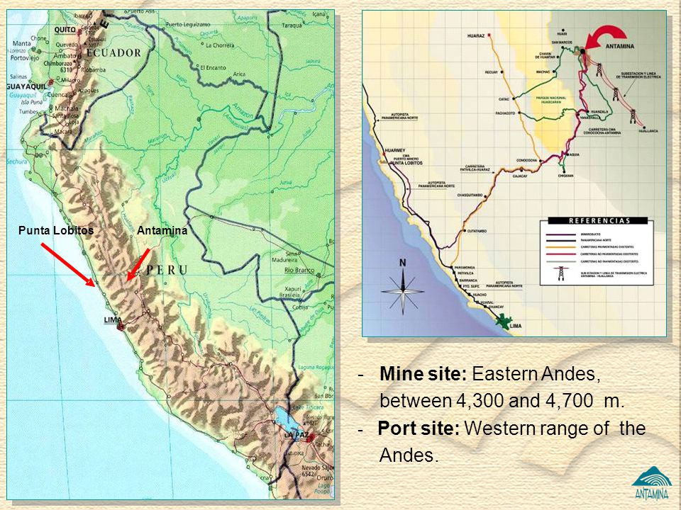 Punta Lobitos - Mine site: Eastern Andes, between 4,300 and 4,700 m. - Port site: Western range of the Andes.