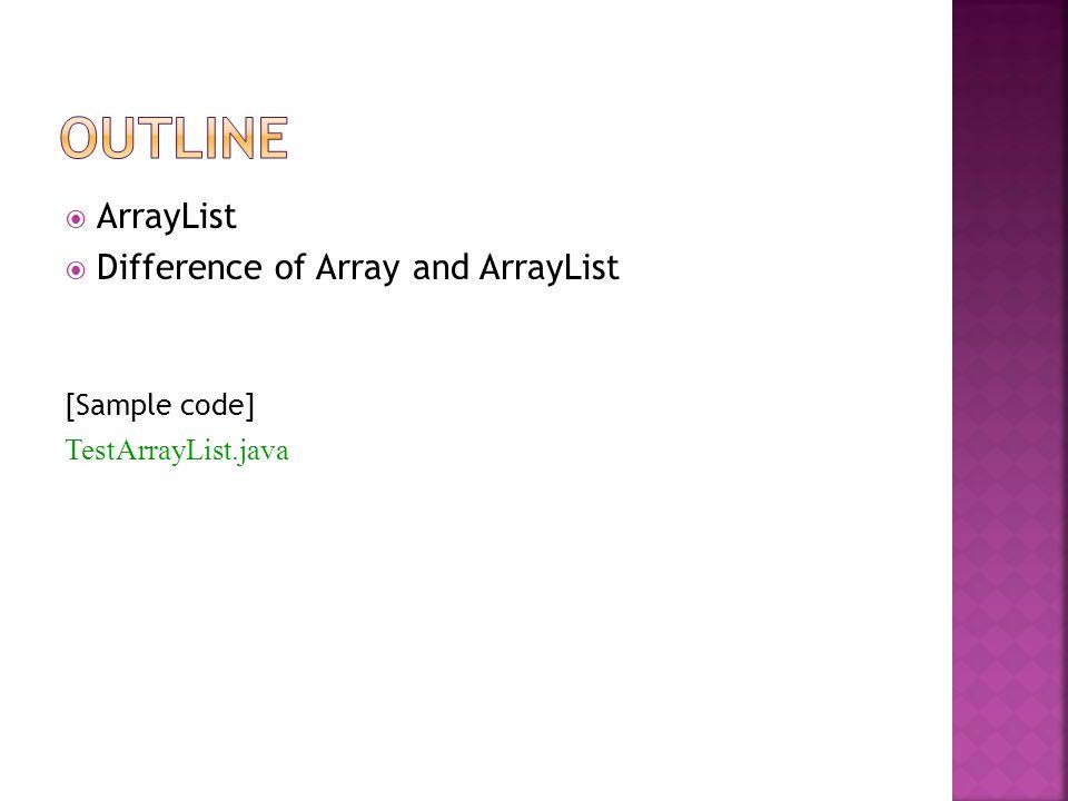ArrayList Difference of Array and ArrayList [Sample code] TestArrayList.java
