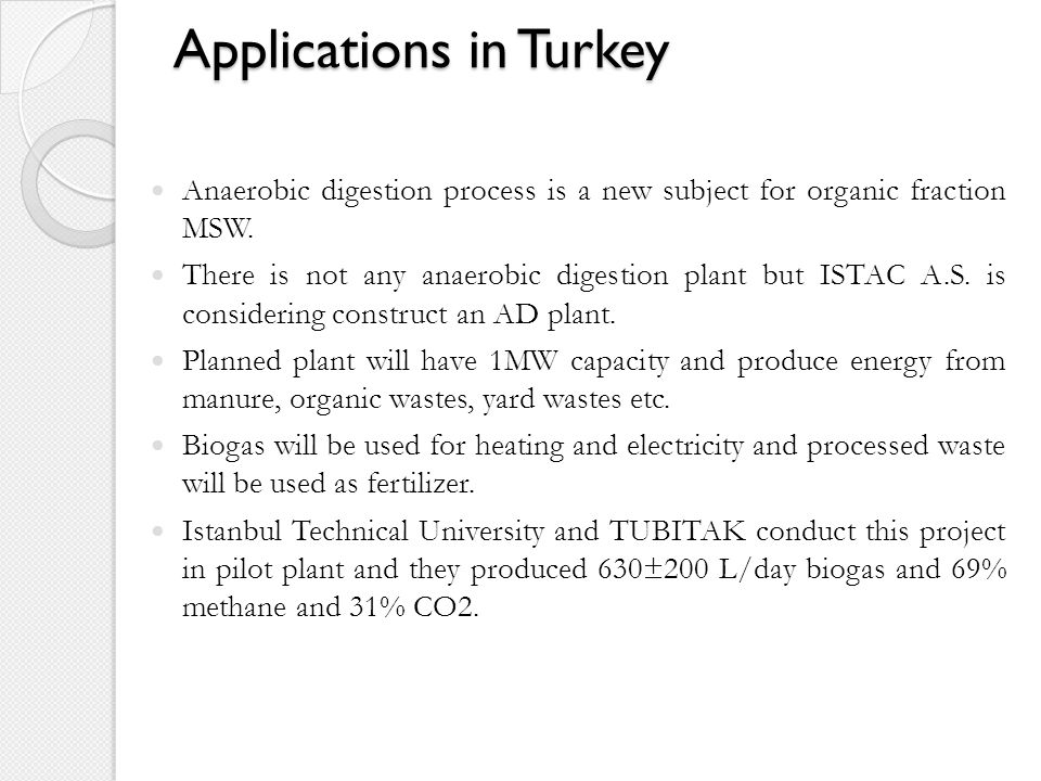 Applications in Turkey Anaerobic digestion process is a new subject for organic fraction MSW.