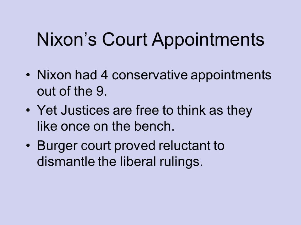 Nixons Court Appointments Nixon had 4 conservative appointments out of the 9.