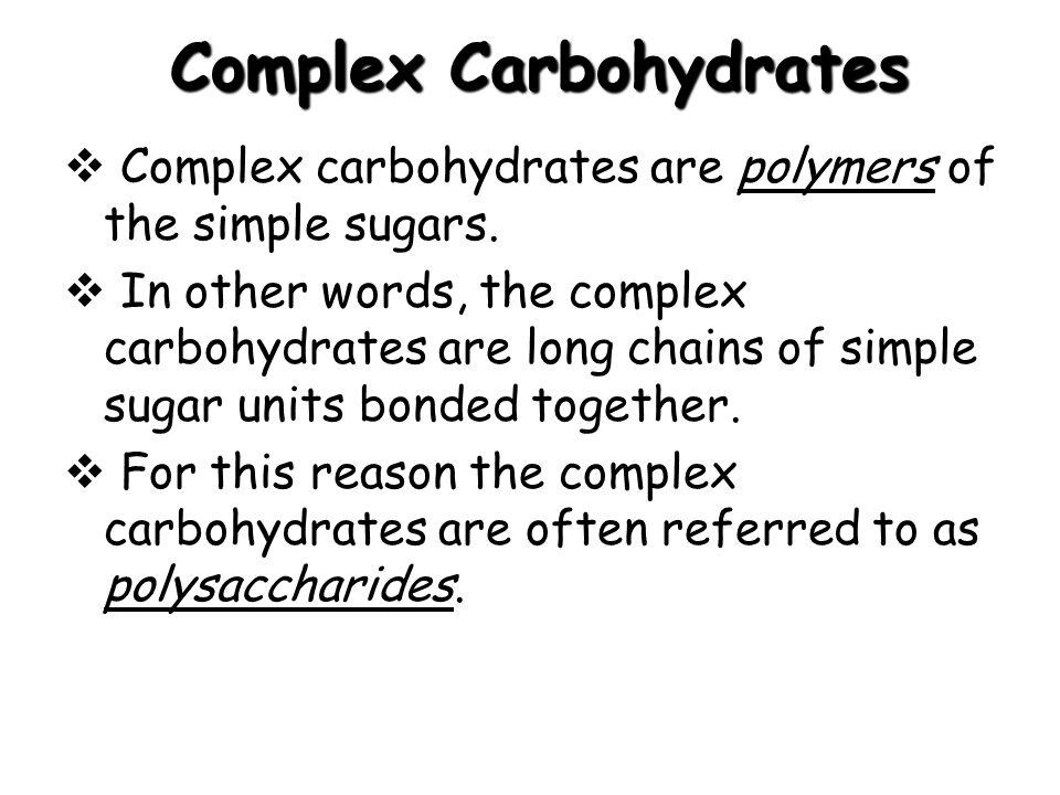 Complex Carbohydrates Complex carbohydrates are polymers of the simple sugars.