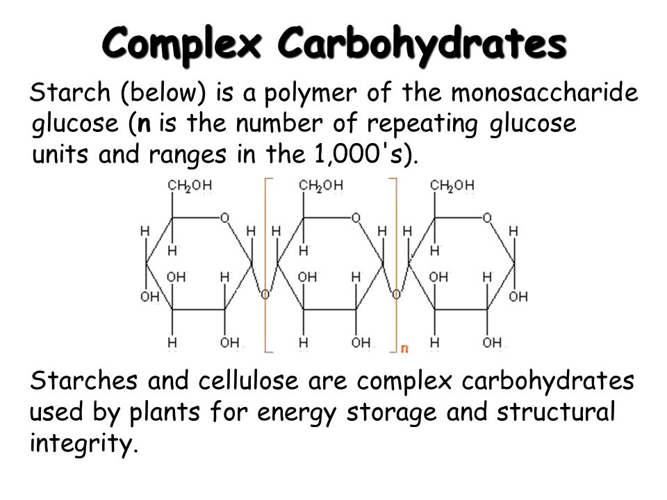 Complex Carbohydrates Starch (below) is a polymer of the monosaccharide glucose (n is the number of repeating glucose units and ranges in the 1,000's)