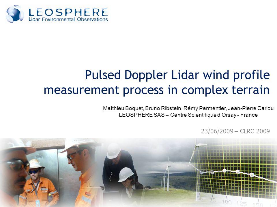 23/06/2009 – CLRC 2009 Pulsed Doppler Lidar wind profile measurement process in complex terrain Matthieu Boquet, Bruno Ribstein, Rémy Parmentier, Jean-Pierre Cariou LEOSPHERE SAS – Centre Scientifique dOrsay - France
