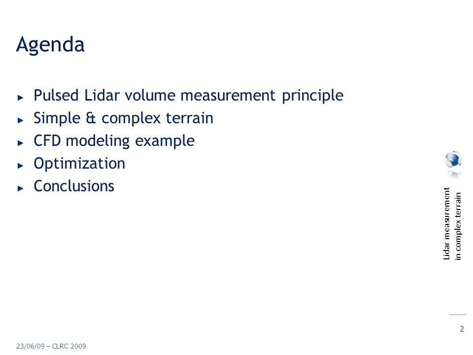 Lidar measurement in complex terrain 2 23/06/09 – CLRC 2009 Agenda Pulsed Lidar volume measurement principle Simple & complex terrain CFD modeling example Optimization Conclusions