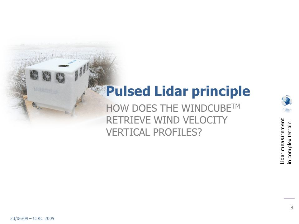 Lidar measurement in complex terrain 3 23/06/09 – CLRC 2009 Pulsed Lidar principle HOW DOES THE WINDCUBE TM RETRIEVE WIND VELOCITY VERTICAL PROFILES