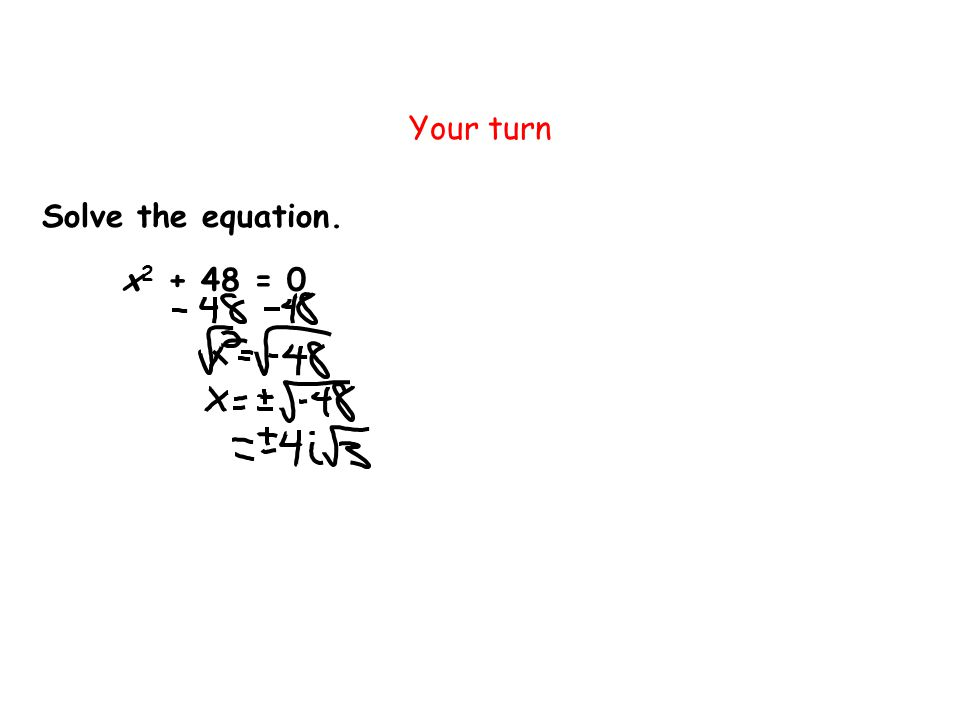Your turn x 2 + 48 = 0 Solve the equation.