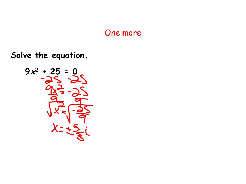 One more 9x 2 + 25 = 0 Solve the equation.