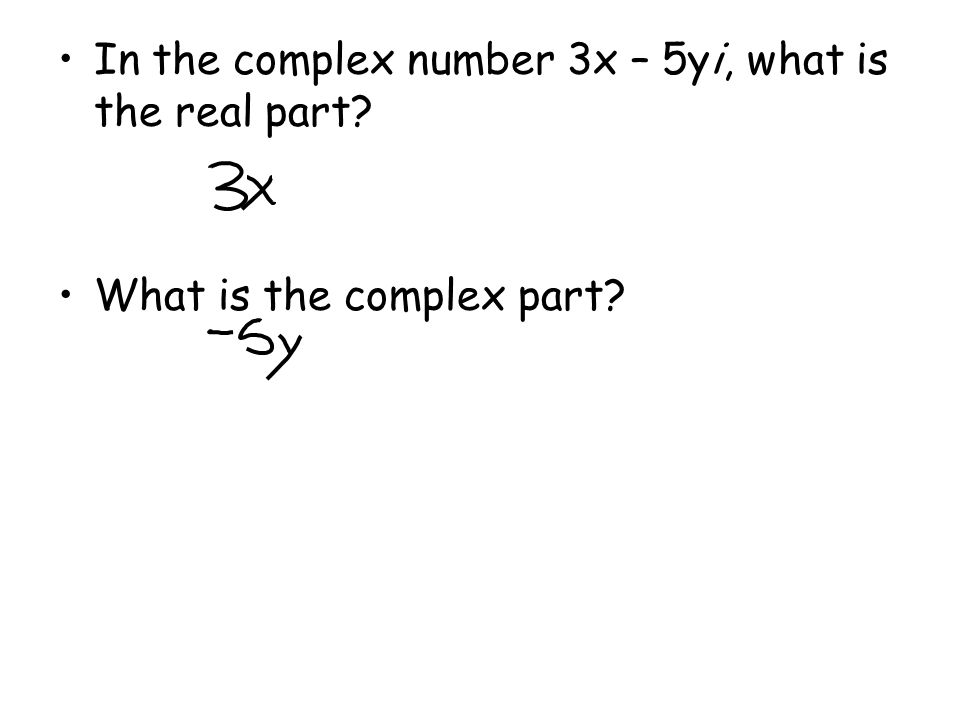 In the complex number 3x – 5yi, what is the real part? What is the complex part?