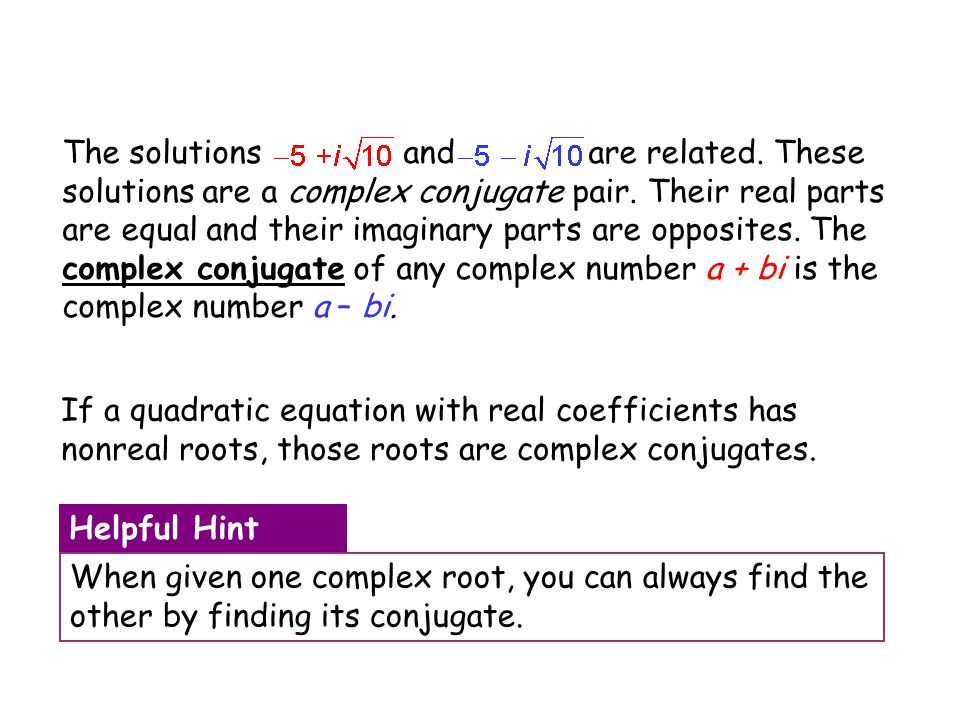If a quadratic equation with real coefficients has nonreal roots, those roots are complex conjugates. When given one complex root, you can always find