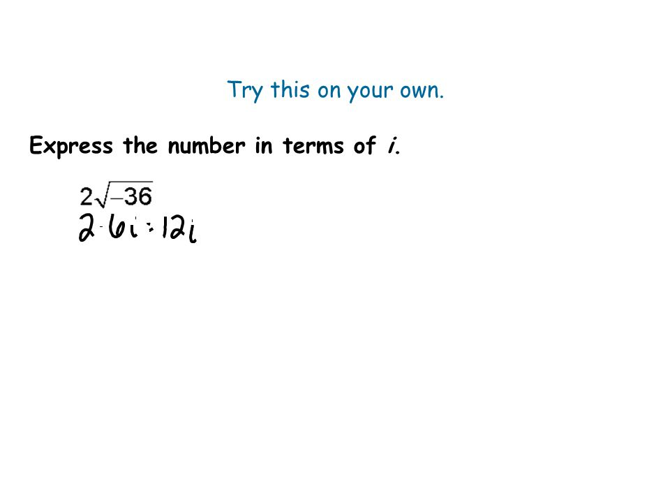 Try this on your own. Express the number in terms of i.