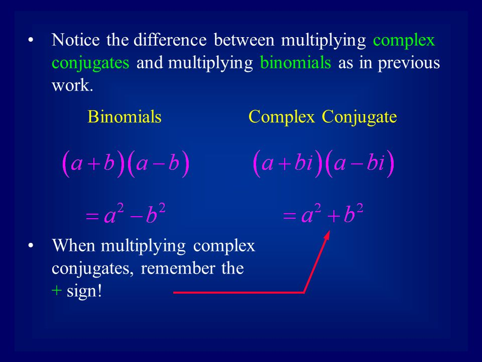 Notice the difference between multiplying complex conjugates and multiplying binomials as in previous work.