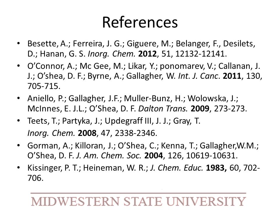 References Besette, A.; Ferreira, J. G.; Giguere, M.; Belanger, F., Desilets, D.; Hanan, G. S. Inorg. Chem. 2012, 51, 12132-12141. OConnor, A.; Mc Gee