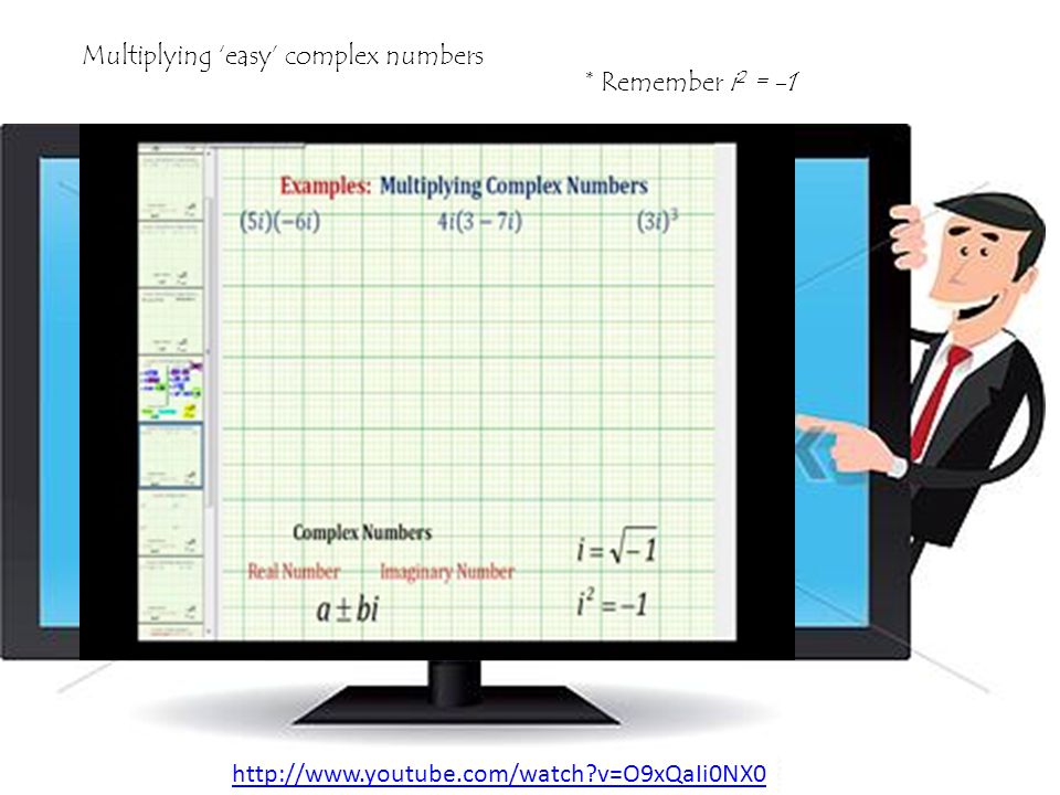 Multiplying complex numbers Practice - see textbook p.103 #51- 68 http://www.youtube.com/watch?v=Fmr3o2zkwLM&feature=youtu.be