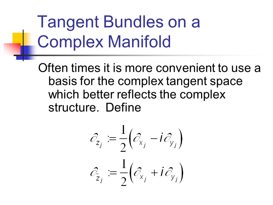 Tangent Bundles on a Complex Manifold Often times it is more convenient to use a basis for the complex tangent space which better reflects the complex structure.