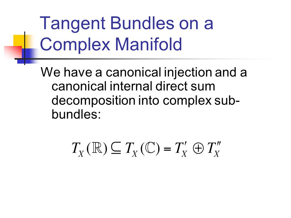 Tangent Bundles on a Complex Manifold We have a canonical injection and a canonical internal direct sum decomposition into complex sub- bundles: