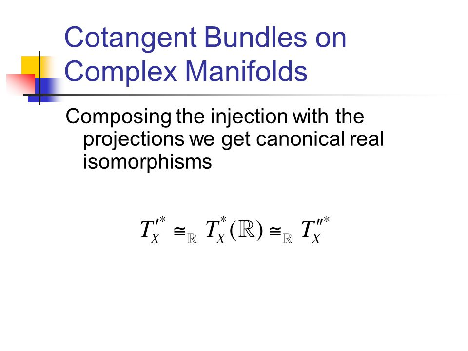 Cotangent Bundles on Complex Manifolds Composing the injection with the projections we get canonical real isomorphisms