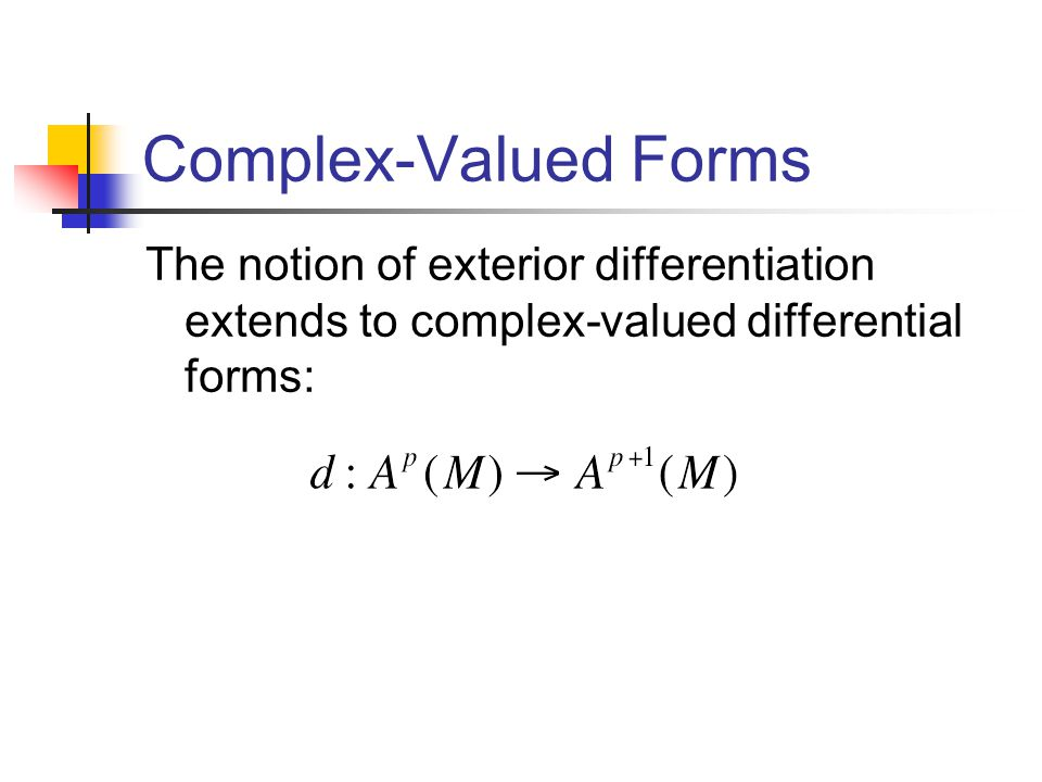Complex-Valued Forms The notion of exterior differentiation extends to complex-valued differential forms: