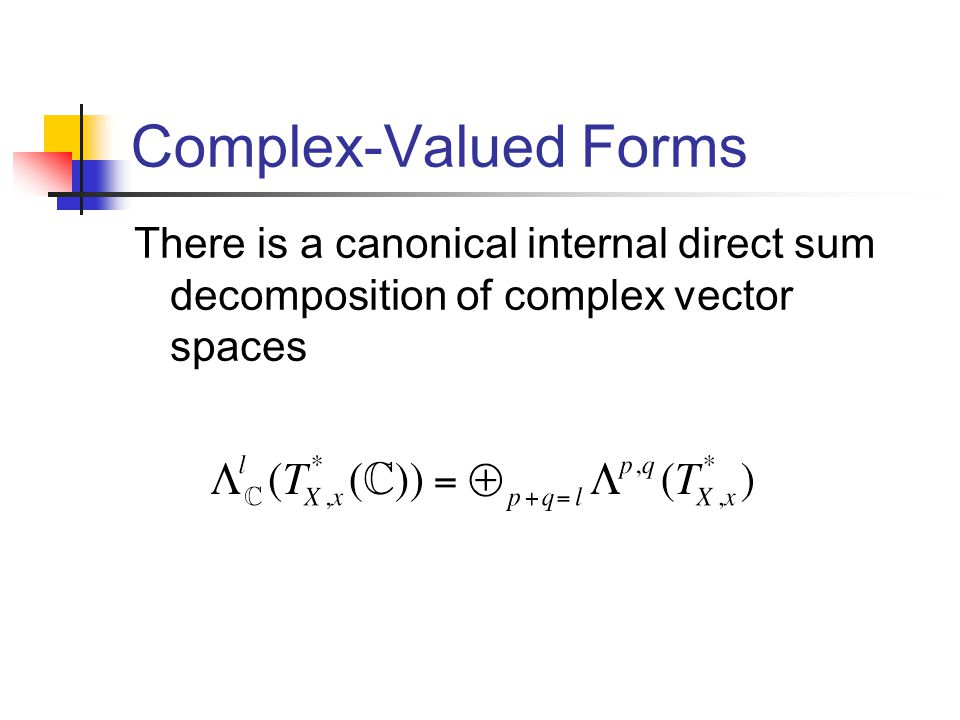Complex-Valued Forms There is a canonical internal direct sum decomposition of complex vector spaces