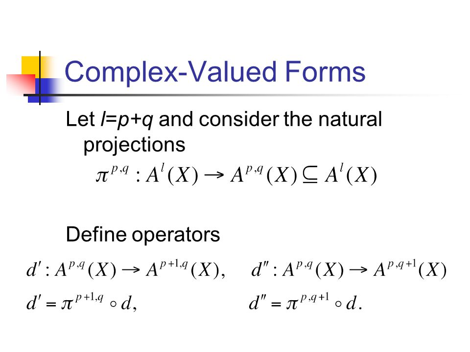 Complex-Valued Forms Let l=p+q and consider the natural projections Define operators