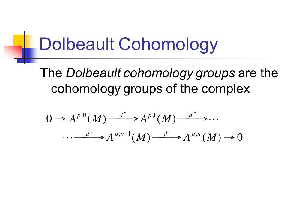 Dolbeault Cohomology The Dolbeault cohomology groups are the cohomology groups of the complex